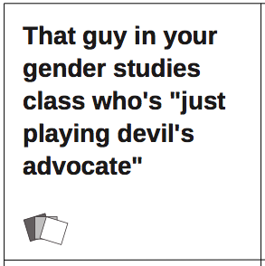 "Ladiesagainsthumanity Cards Against Humanity: ""that guy in your gender studies class who's 'just playing devil's advocate'"""