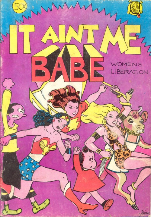 "Trina Robbins' cover for ""It Ain't Me, Babe"" the first women's liberation comic anthology, first published by Last Gasp in 1970. (Via ""Pretty in Ink"", via Collectors Weekly)"