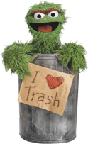 "Source [Image of Oscar the Grouch holding a sign that says ""I heart trash.""]"
